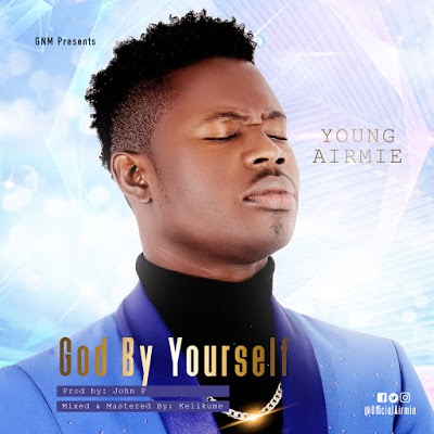 Music: Young Airmie - God By Yourself