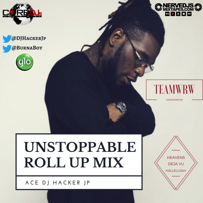 "Mixtape: DJ Hacker Jp - Unstoppable Roll Up Mix ""Burna Boy"""