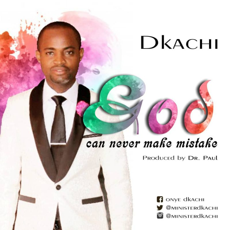 Music: Dkachi - 'God Can Never Make Mistake'