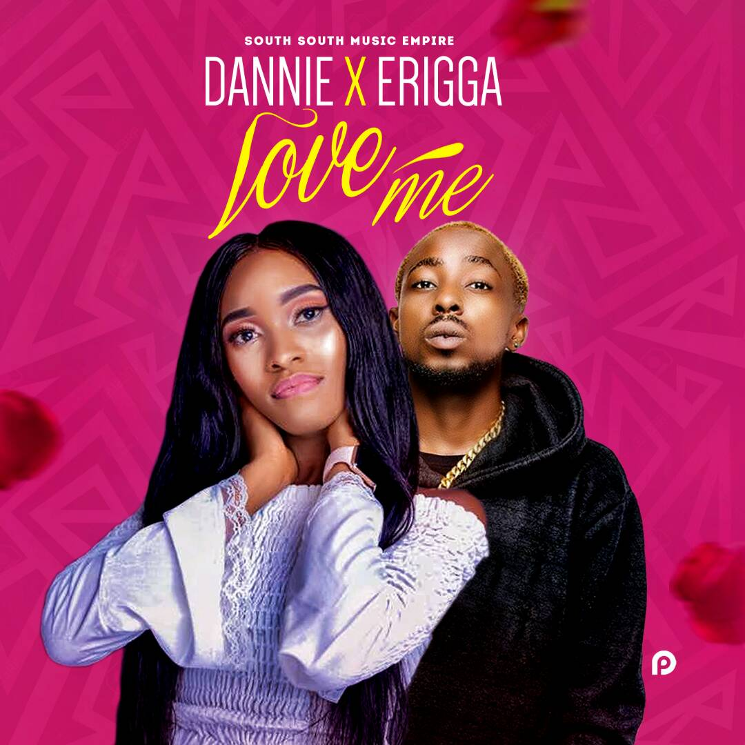 MUSIC: Erigga x Dannie - Love Me